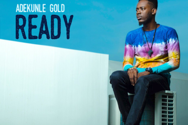 Lyrics : Adekunle Gold – Ready Lyrics