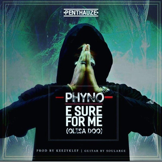 LYRICS: Phyno – E Sure For Me Lyrics